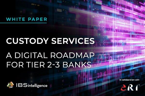 CUSTODY SERVICES: A DIGITAL ROADMAP FOR TIER 2-3 BANKS